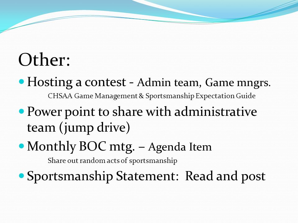 Other: Hosting a contest - Admin team, Game mngrs. CHSAA Game Management & Sportsmanship Expectation Guide Power point to share with administrative te
