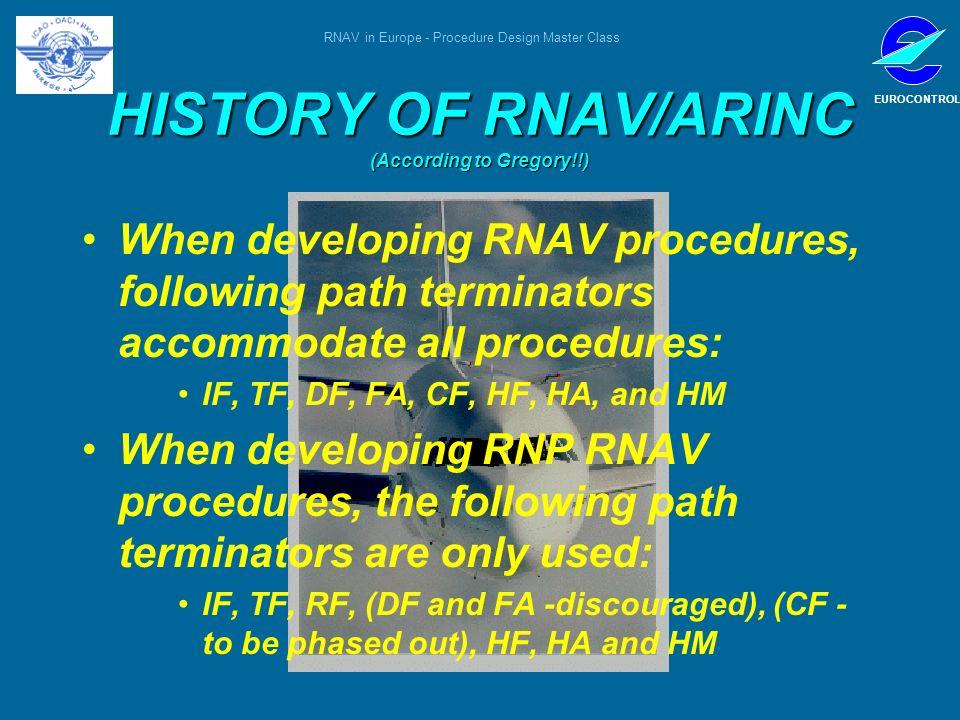 RNAV in Europe - Procedure Design Master Class EUROCONTROL When developing RNAV procedures, following path terminators accommodate all procedures: IF,