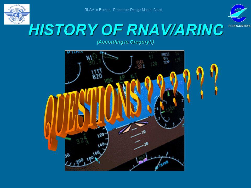 RNAV in Europe - Procedure Design Master Class EUROCONTROL HISTORY OF RNAV/ARINC (According to Gregory!!)