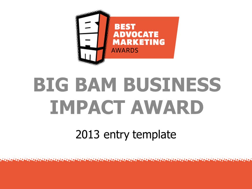 2013 entry template BIG BAM BUSINESS IMPACT AWARD
