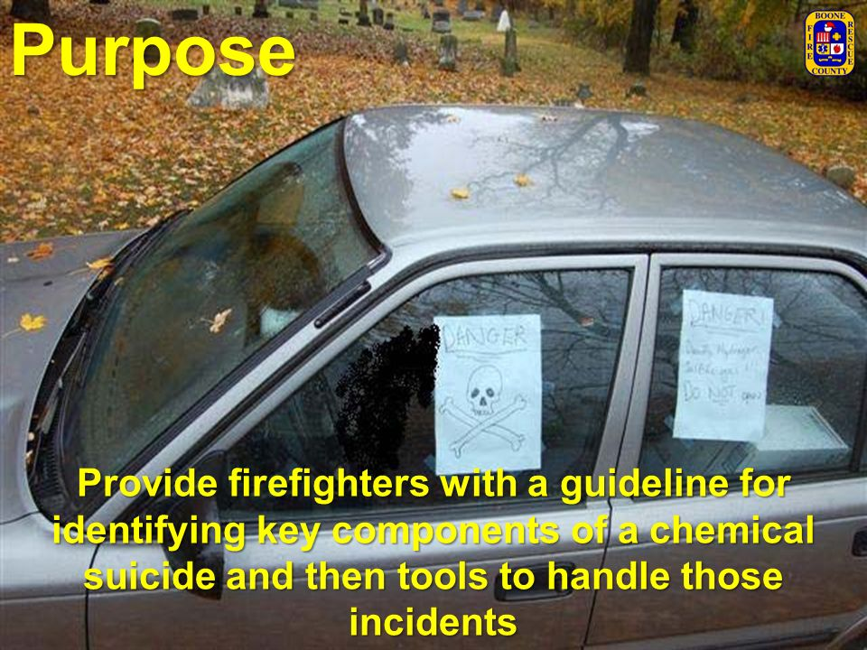 Provide firefighters with a guideline for identifying key components of a chemical suicide and then tools to handle those incidents Purpose