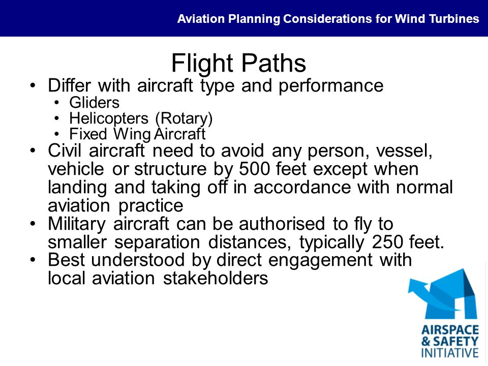 Aviation Planning Considerations for Wind Turbines Flight Paths Differ with aircraft type and performance Gliders Helicopters (Rotary) Fixed Wing Airc