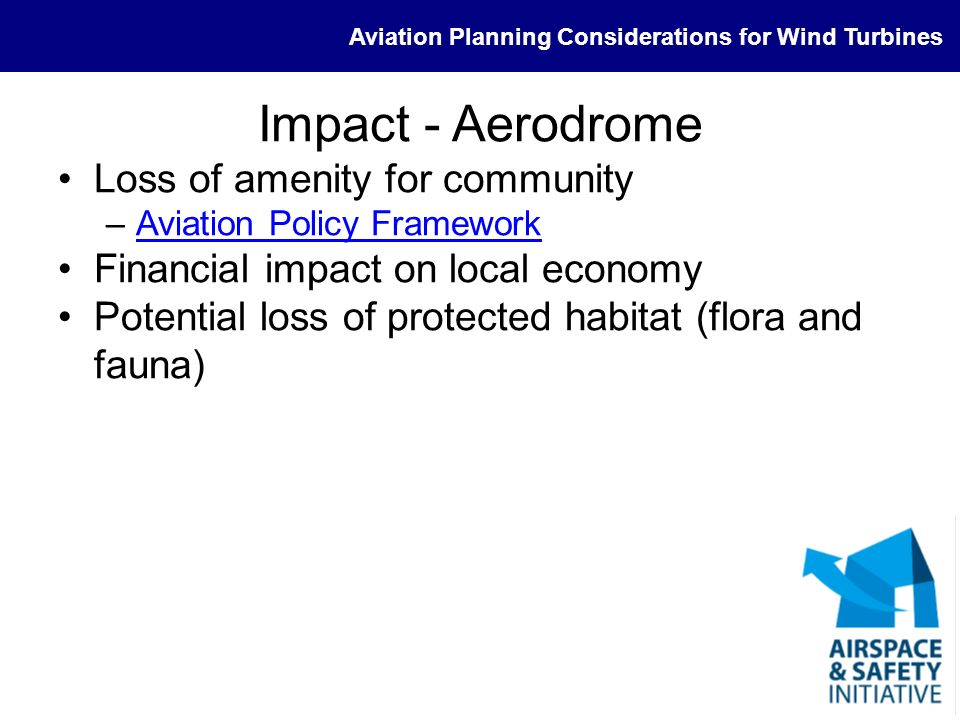 Aviation Planning Considerations for Wind Turbines Impact - Aerodrome Loss of amenity for community –Aviation Policy FrameworkAviation Policy Framewor