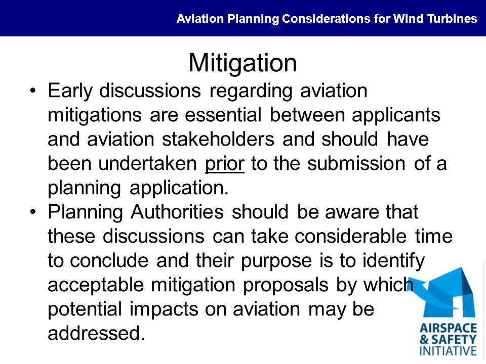 Aviation Planning Considerations for Wind Turbines Mitigation Early discussions regarding aviation mitigations are essential between applicants and av