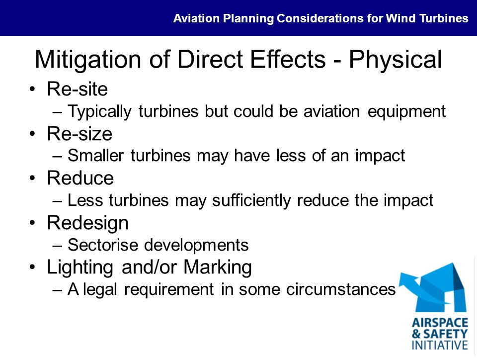 Aviation Planning Considerations for Wind Turbines Mitigation of Direct Effects - Physical Re-site –Typically turbines but could be aviation equipment
