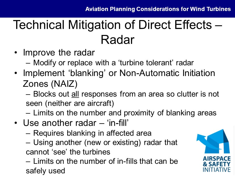 Aviation Planning Considerations for Wind Turbines Technical Mitigation of Direct Effects – Radar Improve the radar –Modify or replace with a turbine