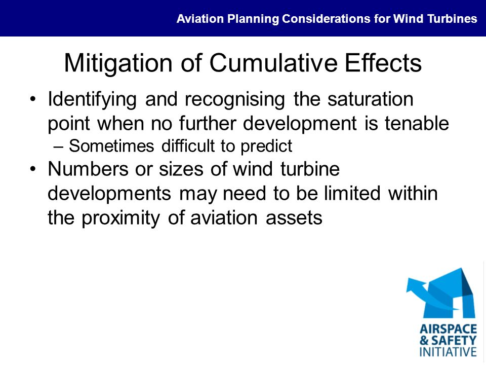 Aviation Planning Considerations for Wind Turbines Mitigation of Cumulative Effects Identifying and recognising the saturation point when no further d