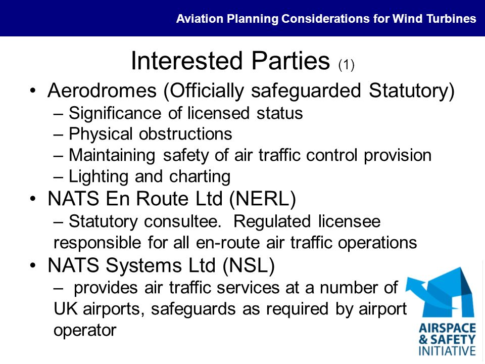 Aviation Planning Considerations for Wind Turbines Interested Parties (1) Aerodromes (Officially safeguarded Statutory) –Significance of licensed stat