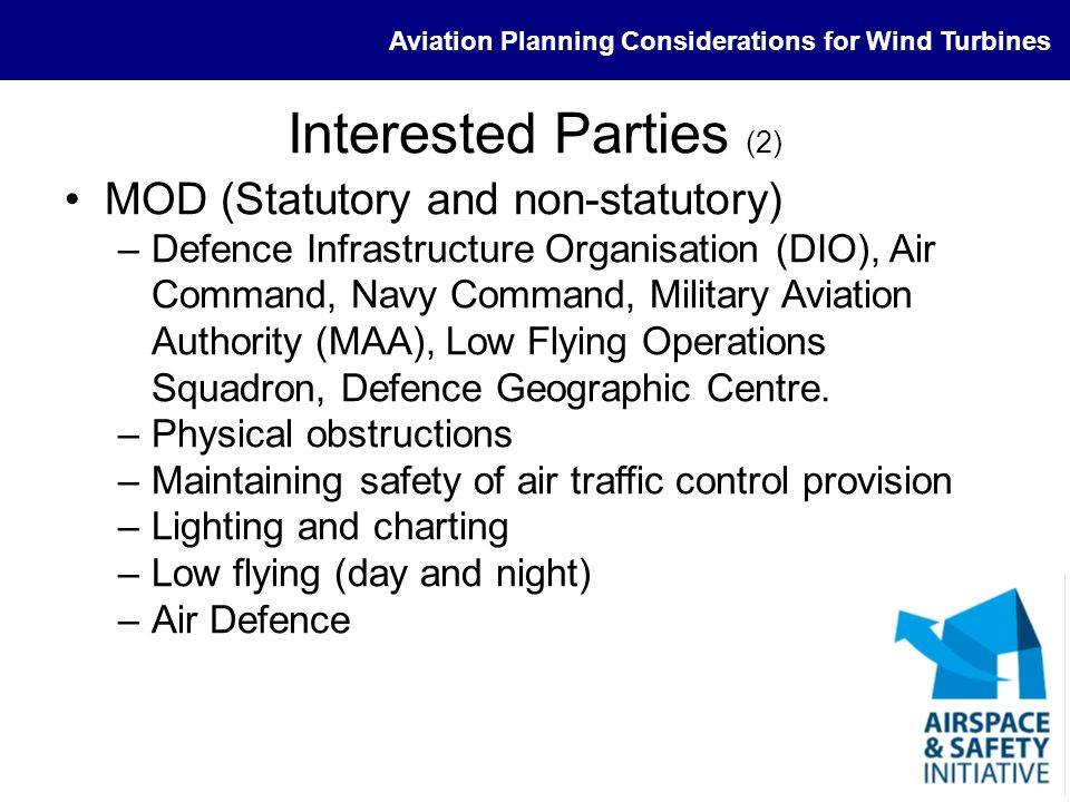 Aviation Planning Considerations for Wind Turbines Interested Parties (2) MOD (Statutory and non-statutory) –Defence Infrastructure Organisation (DIO)