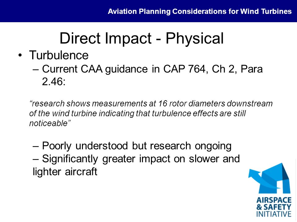 Aviation Planning Considerations for Wind Turbines Direct Impact - Physical Turbulence –Current CAA guidance in CAP 764, Ch 2, Para 2.46: research sho