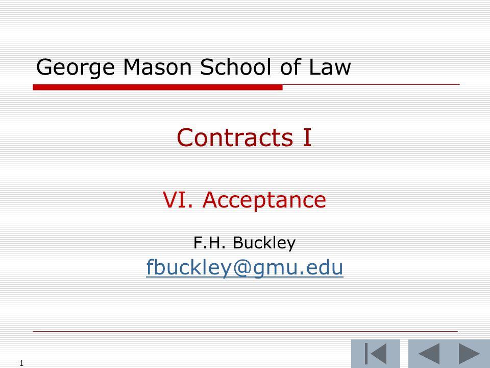 1 George Mason School of Law Contracts I VI. Acceptance F.H. Buckley fbuckley@gmu.edu