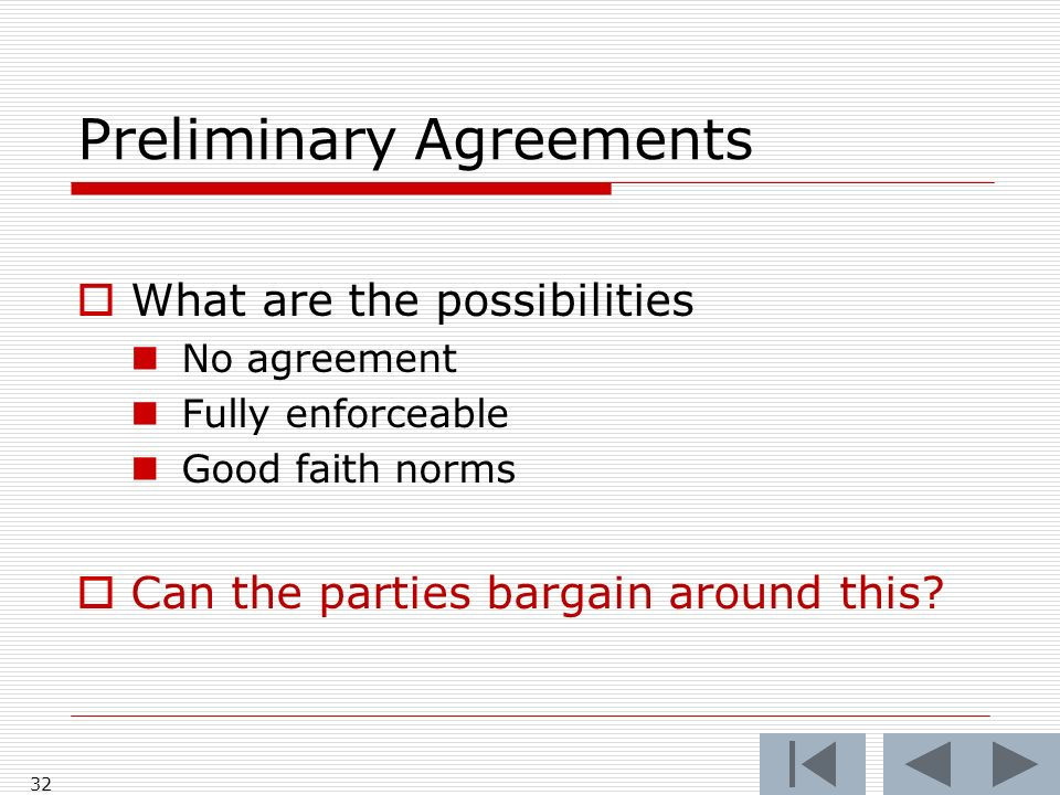 Preliminary Agreements What are the possibilities No agreement Fully enforceable Good faith norms Can the parties bargain around this.