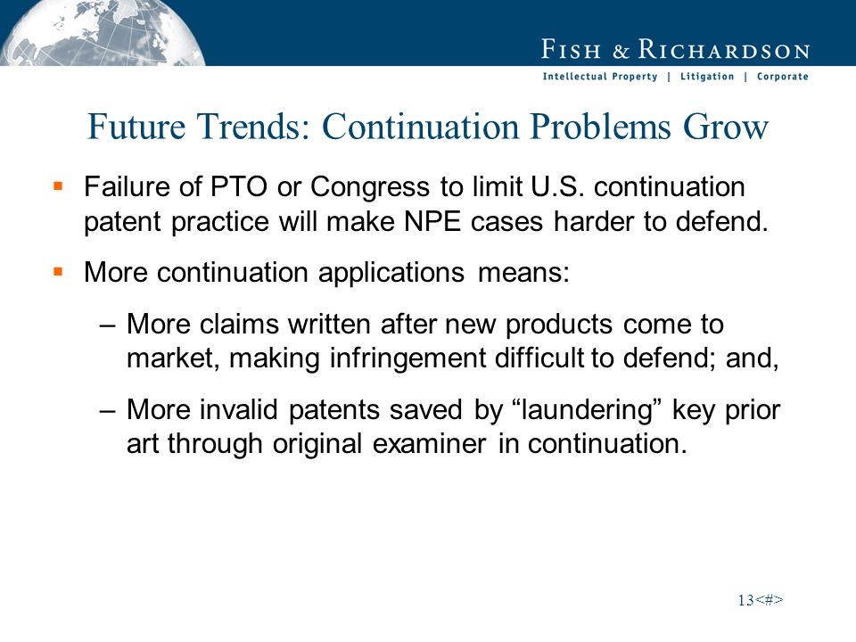 13 Future Trends: Continuation Problems Grow Failure of PTO or Congress to limit U.S.