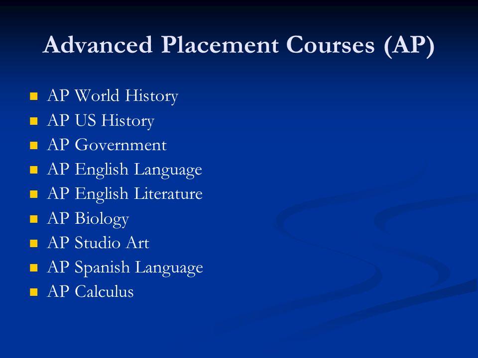 Advanced Placement Courses (AP) AP World History AP US History AP Government AP English Language AP English Literature AP Biology AP Studio Art AP Spa