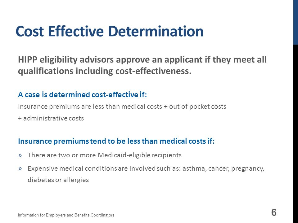 Cost Effective Determination HIPP eligibility advisors approve an applicant if they meet all qualifications including cost-effectiveness.
