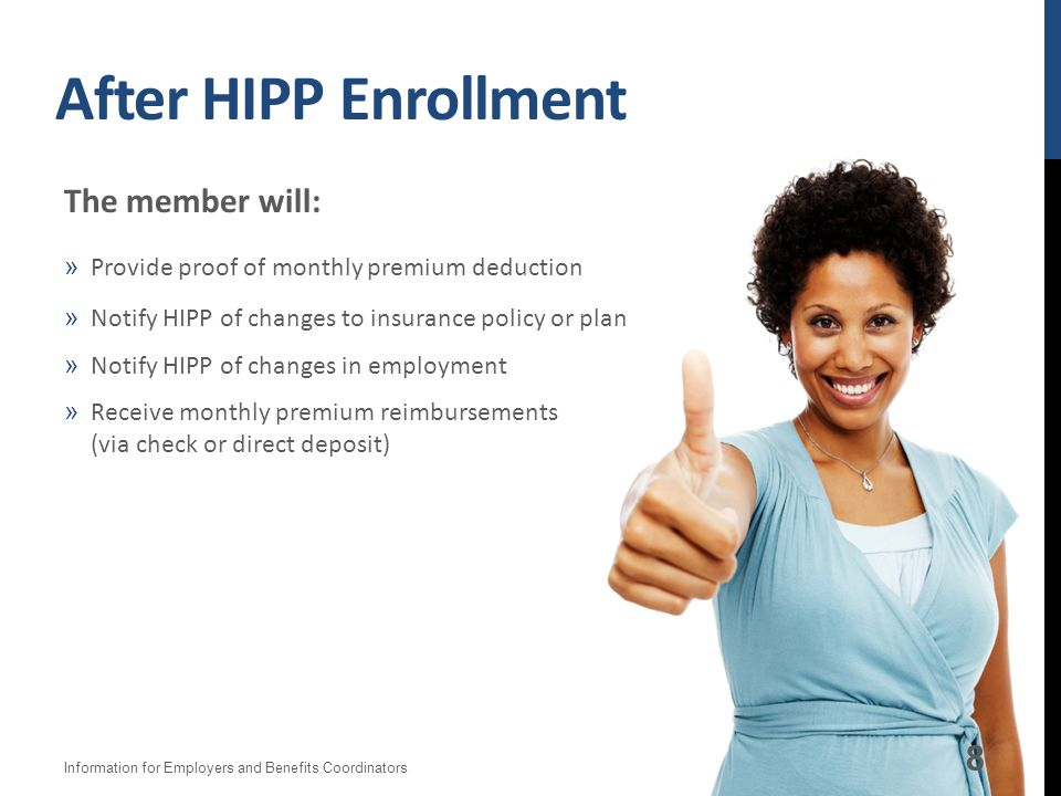 When Applying for HIPP Complete an application »Submit online, by mail, or fax Mail or fax a copy of: »Insurance cardfront and back »Employer health i