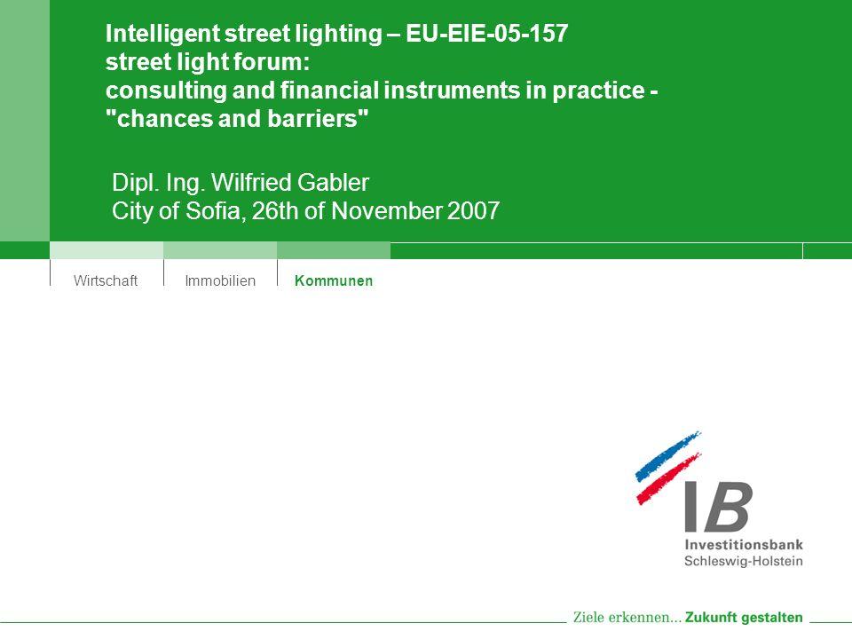 WirtschaftImmobilienKommunen Intelligent street lighting – EU-EIE-05-157 street light forum: consulting and financial instruments in practice - chances and barriers Dipl.