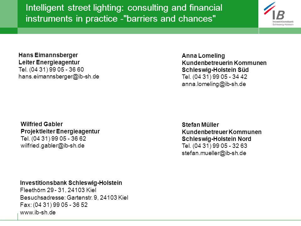 Intelligent street lighting: consulting and financial instruments in practice - barriers and chances Anna Lomeling Kundenbetreuerin Kommunen Schleswig-Holstein Süd Tel.