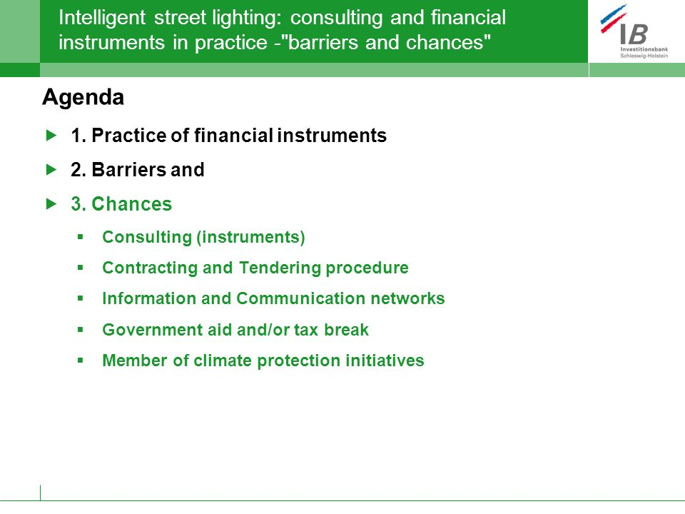 Intelligent street lighting: consulting and financial instruments in practice - barriers and chances Agenda 1.