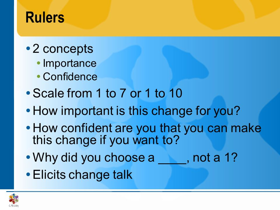 Rulers 2 concepts Importance Confidence Scale from 1 to 7 or 1 to 10 How important is this change for you? How confident are you that you can make thi