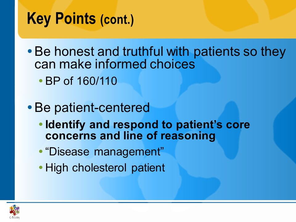 Key Points (cont.) Be honest and truthful with patients so they can make informed choices BP of 160/110 Be patient-centered Identify and respond to pa