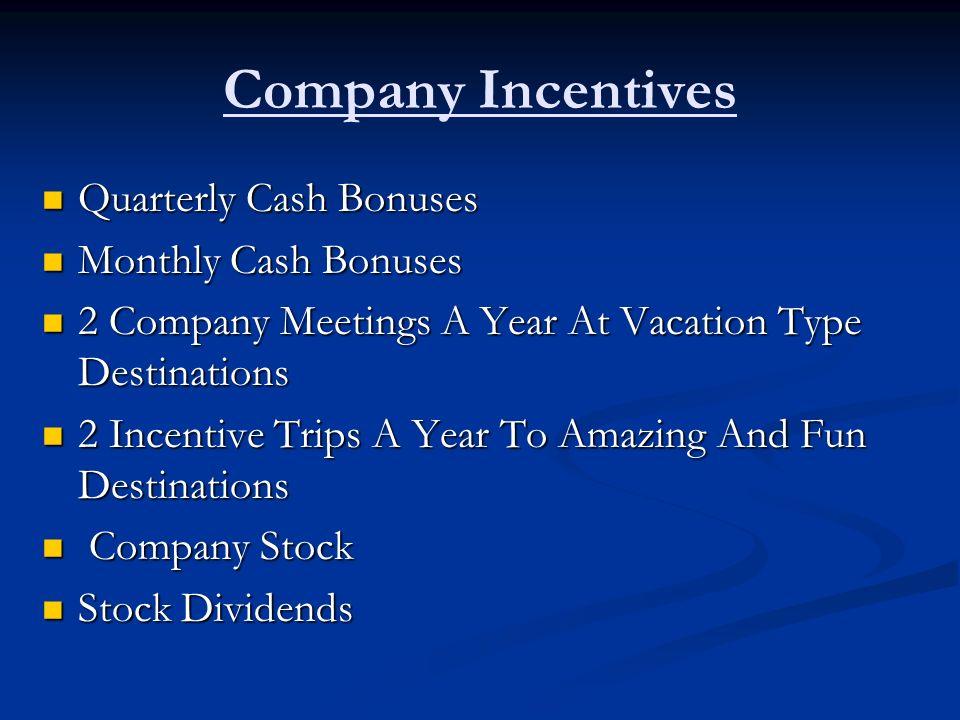 Company Incentives Quarterly Cash Bonuses Quarterly Cash Bonuses Monthly Cash Bonuses Monthly Cash Bonuses 2 Company Meetings A Year At Vacation Type