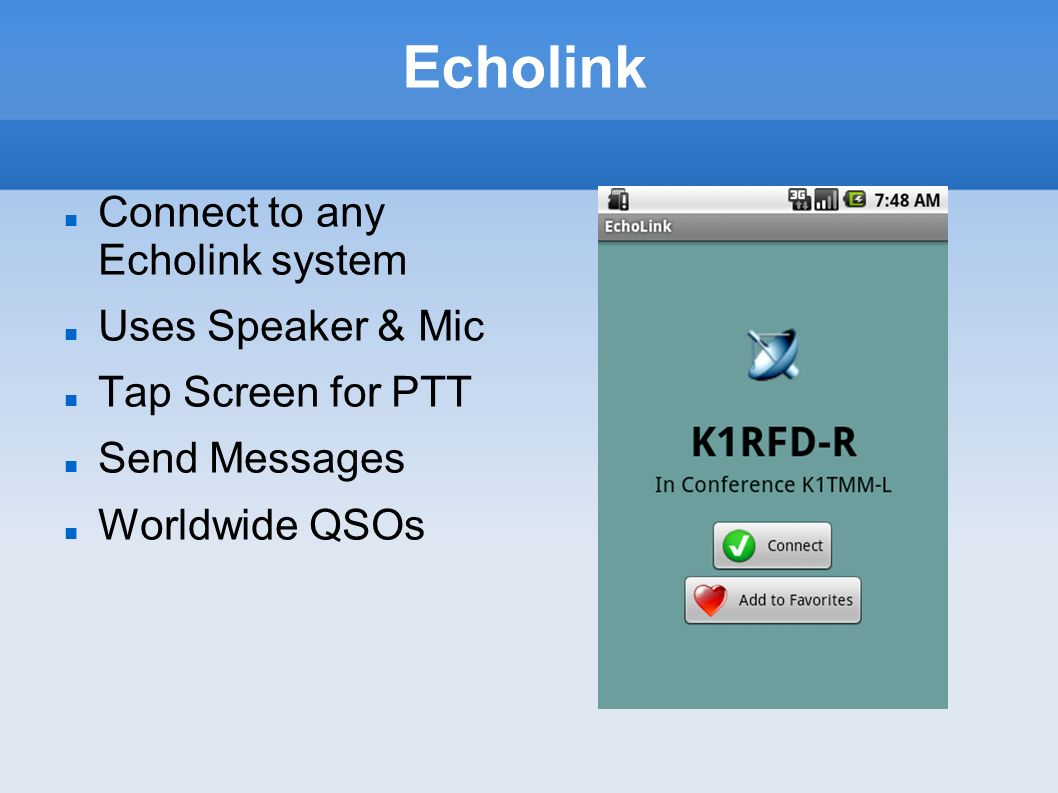 Echolink Connect to any Echolink system Uses Speaker & Mic Tap Screen for PTT Send Messages Worldwide QSOs