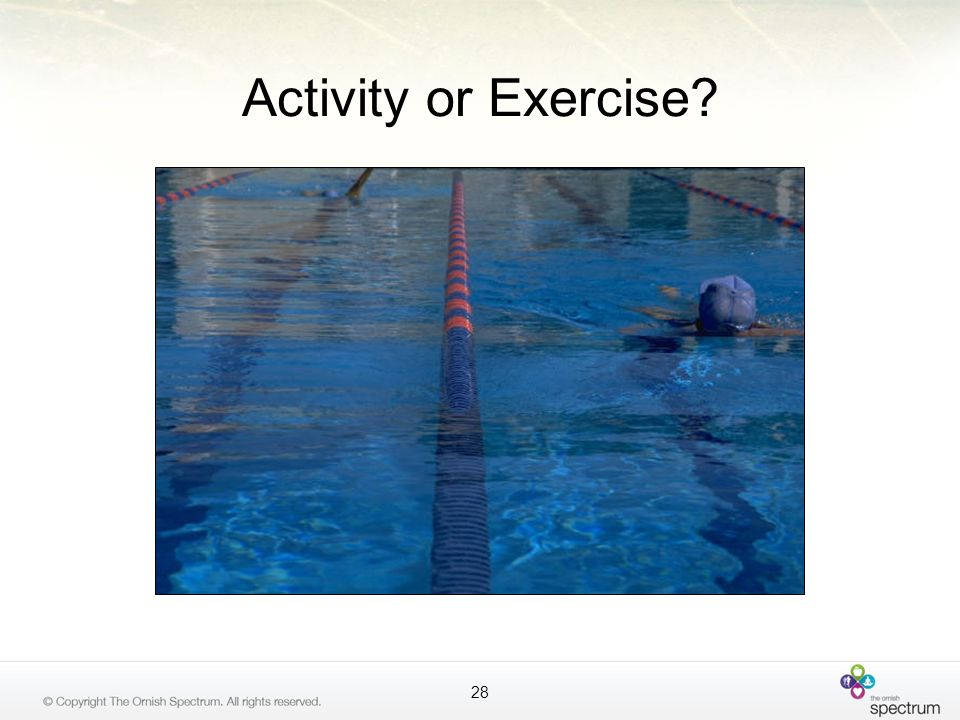 Activity or Exercise? 28