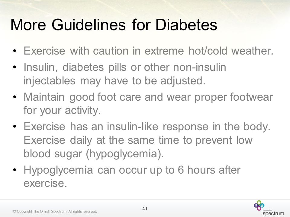 More Guidelines for Diabetes Exercise with caution in extreme hot/cold weather. Insulin, diabetes pills or other non-insulin injectables may have to b