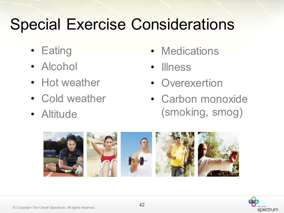 Special Exercise Considerations Eating Alcohol Hot weather Cold weather Altitude Medications Illness Overexertion Carbon monoxide (smoking, smog) 42