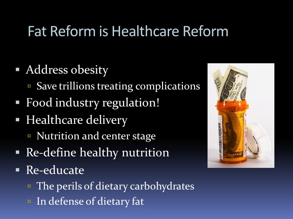 Fat Reform is Healthcare Reform Address obesity Save trillions treating complications Food industry regulation! Healthcare delivery Nutrition and cent