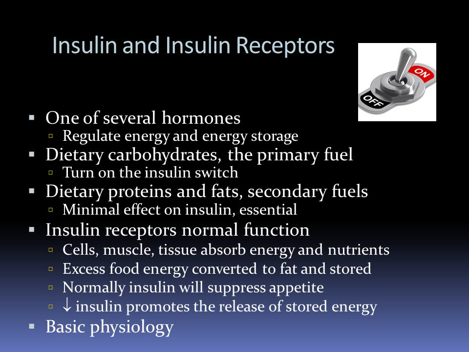 Insulin and Insulin Receptors One of several hormones Regulate energy and energy storage Dietary carbohydrates, the primary fuel Turn on the insulin s