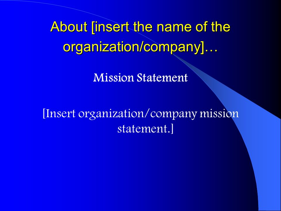 About [insert the name of the organization/company]… Mission Statement [Insert organization/company mission statement.]