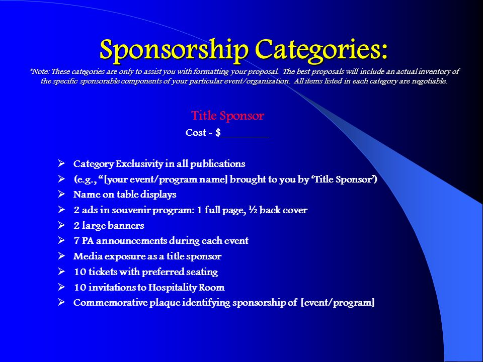 Sponsorship Categories: *Note: These categories are only to assist you with formatting your proposal. The best proposals will include an actual invent