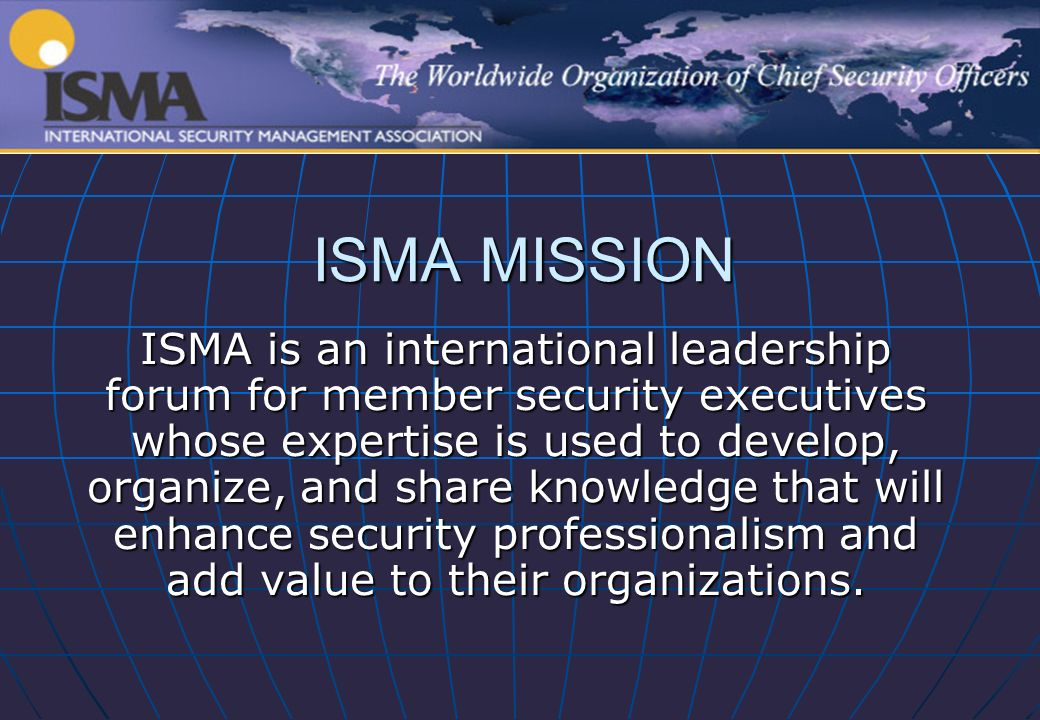 What is ISMA.ISMA is the worlds premier association of senior security executives.