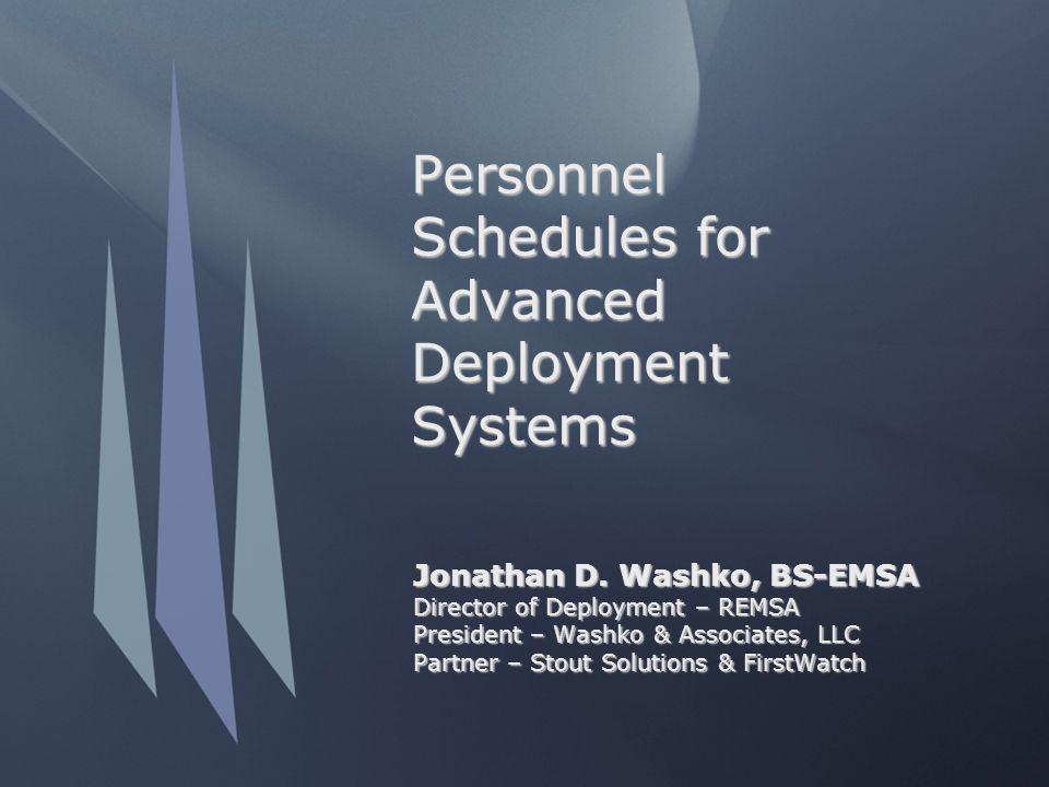 Personnel Schedules for Advanced Deployment Systems Jonathan D. Washko, BS-EMSA Director of Deployment – REMSA President – Washko & Associates, LLC Pa