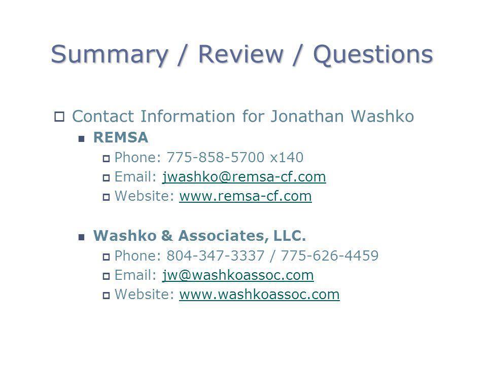 Summary / Review / Questions Contact Information for Jonathan Washko REMSA Phone: 775-858-5700 x140 Email: jwashko@remsa-cf.comjwashko@remsa-cf.com We