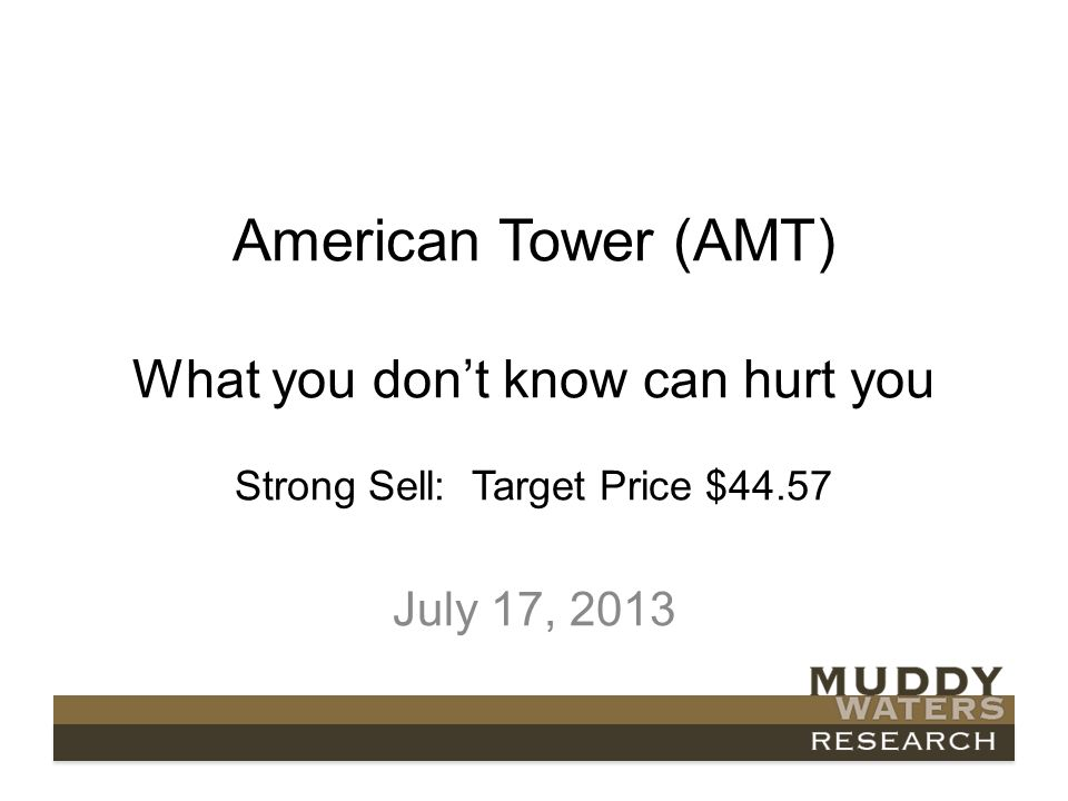 American Tower (AMT) What you dont know can hurt you Strong Sell: Target Price $44.57 July 17, 2013