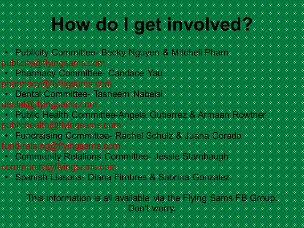 How do I get involved? Publicity Committee- Becky Nguyen & Mitchell Pham publicity@flyingsams.com Pharmacy Committee- Candace Yau pharmacy@flyingsams.