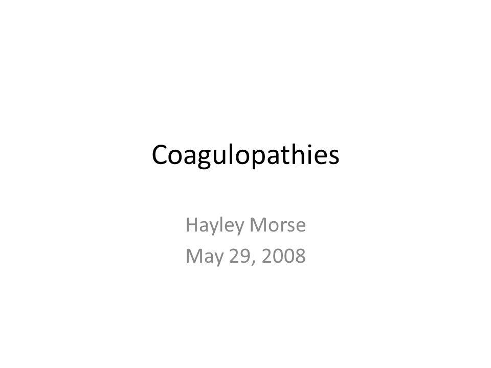 Coagulopathies Hayley Morse May 29, 2008