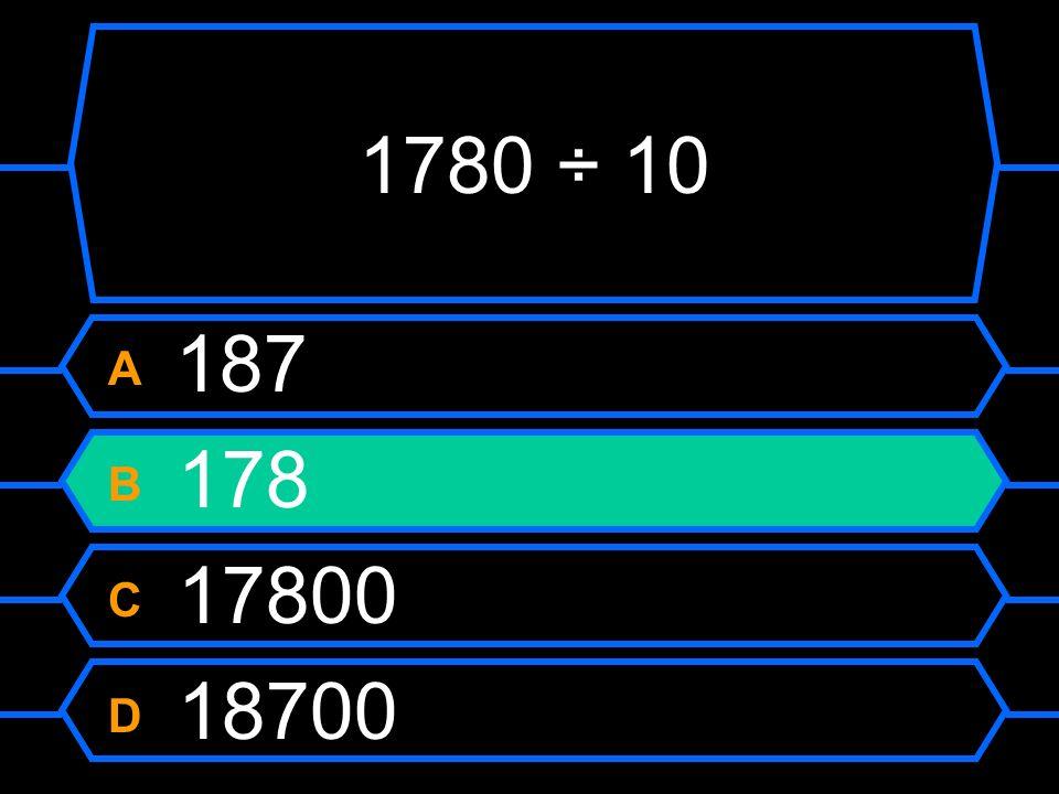 1780 ÷ 10 A 187 B 178 C 17800 D 18700
