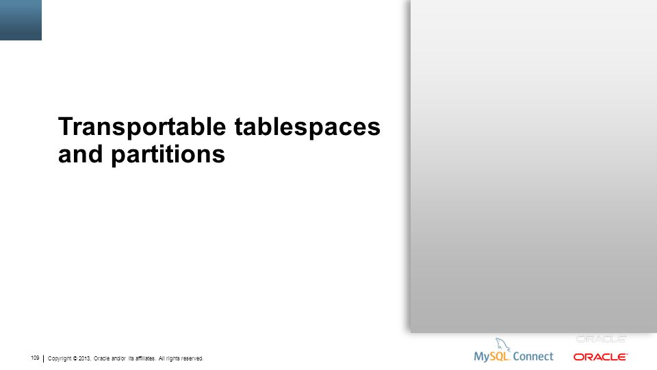 Copyright © 2013, Oracle and/or its affiliates. All rights reserved. 109 Transportable tablespaces and partitions