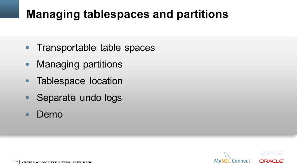 Copyright © 2013, Oracle and/or its affiliates. All rights reserved. 110 Managing tablespaces and partitions Transportable table spaces Managing parti