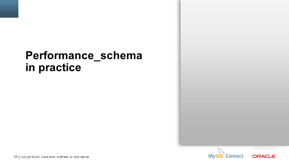 Copyright © 2013, Oracle and/or its affiliates. All rights reserved. 129 Performance_schema in practice