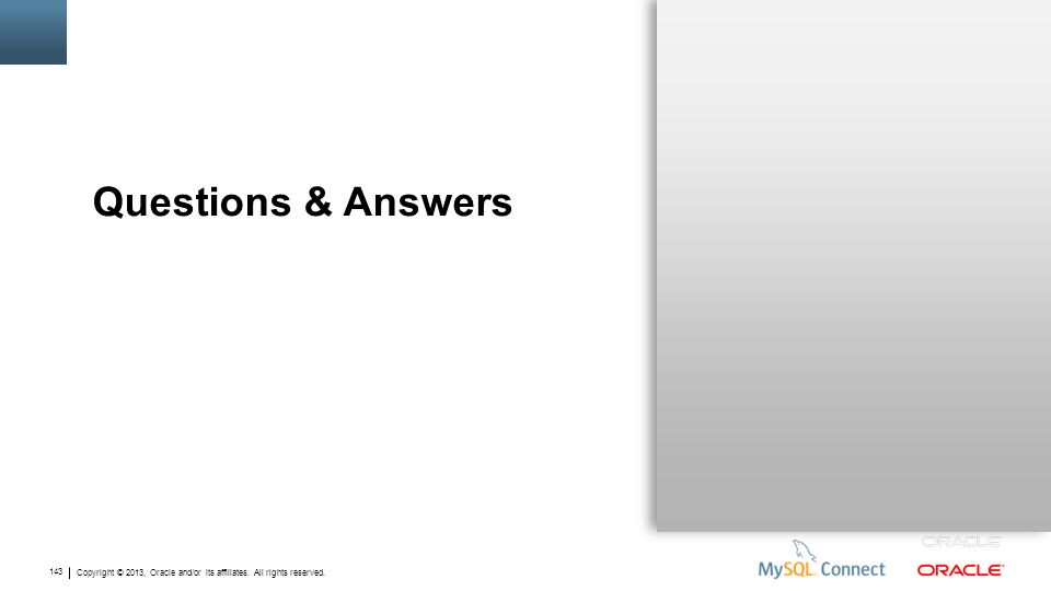 Copyright © 2013, Oracle and/or its affiliates. All rights reserved. 143 Questions & Answers