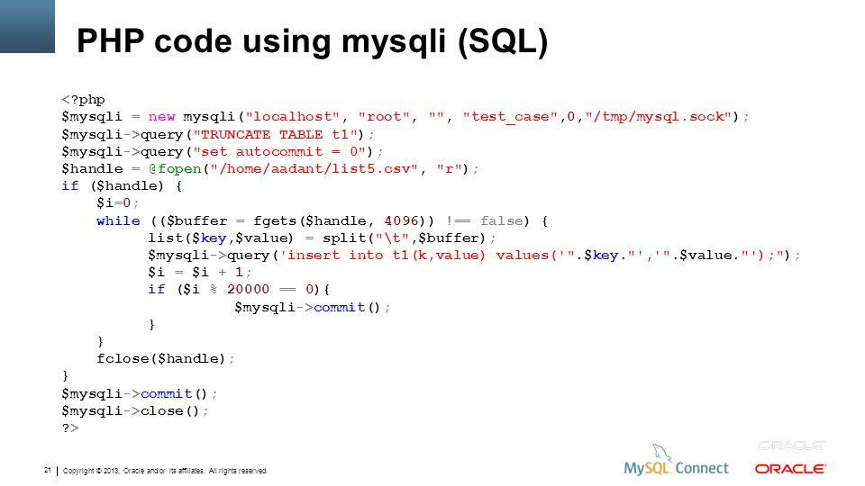 Copyright © 2013, Oracle and/or its affiliates. All rights reserved. 21 PHP code using mysqli (SQL) <?php $mysqli = new mysqli(
