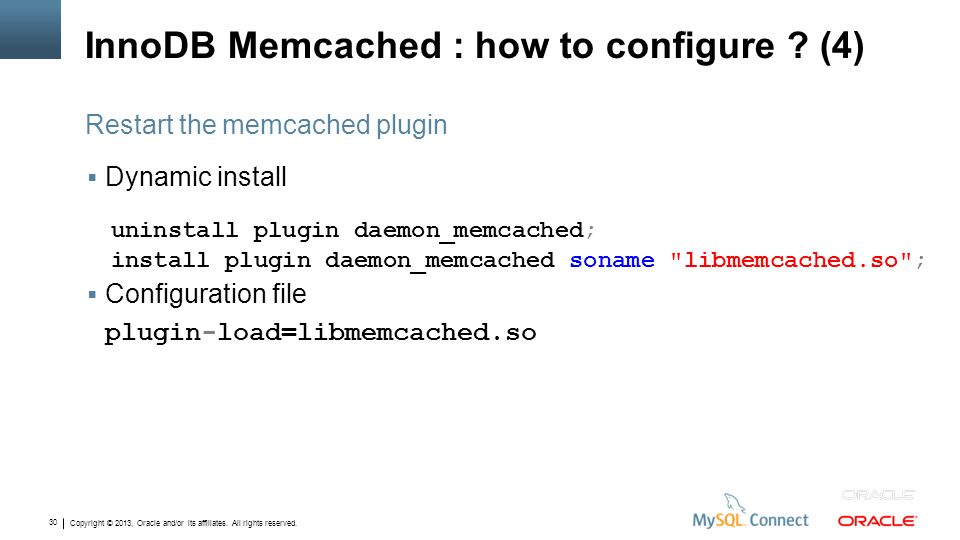 Copyright © 2013, Oracle and/or its affiliates. All rights reserved. 30 InnoDB Memcached : how to configure ? (4) Dynamic install Configuration file p