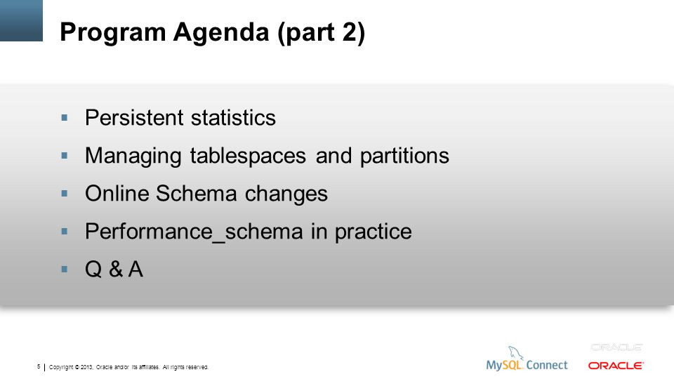 Copyright © 2013, Oracle and/or its affiliates. All rights reserved. 5 Program Agenda (part 2) Persistent statistics Managing tablespaces and partitio