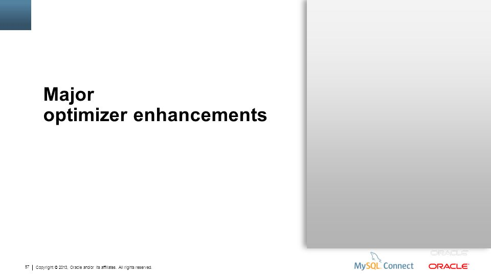 Copyright © 2013, Oracle and/or its affiliates. All rights reserved. 57 Major optimizer enhancements