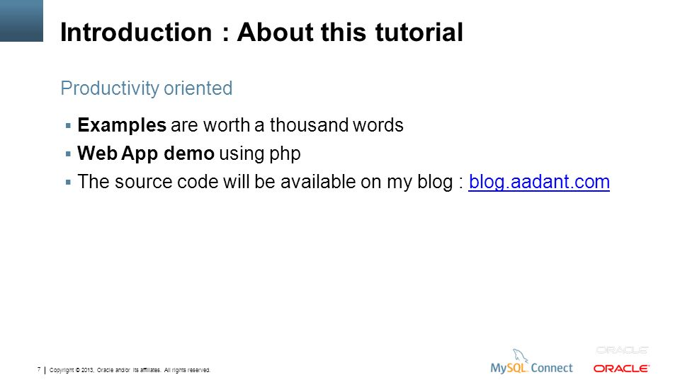 Copyright © 2013, Oracle and/or its affiliates. All rights reserved. 7 Introduction : About this tutorial Examples are worth a thousand words Web App